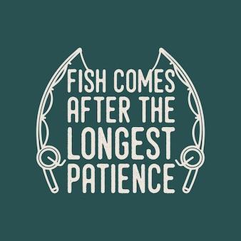 Il pesce viene dopo la più lunga pazienza illustrazione di design della maglietta da pesca tipografia vintage