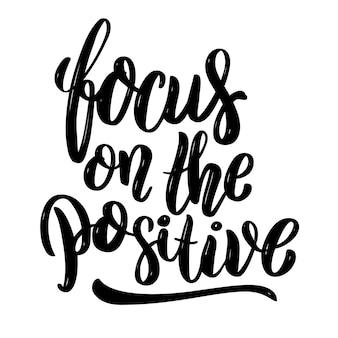 Focus sul positivo. citazione di lettere motivazionali disegnate a mano. elemento per poster, banner, cartolina d'auguri. illustrazione