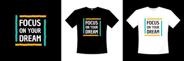 Concentrati sul design della t-shirt tipografica dei tuoi sogni. motivazione, maglietta di ispirazione.