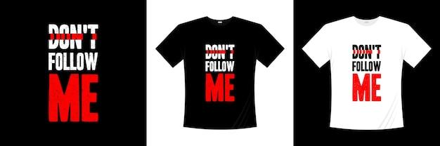 Non seguirmi il design della maglietta tipografica. dire, frase, cita la maglietta.