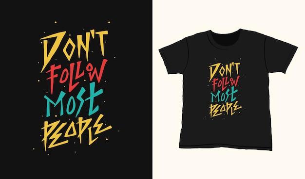 Non seguire la maggior parte delle persone. citare le scritte di tipografia per il design della maglietta. lettere disegnate a mano
