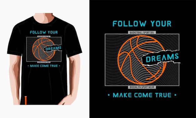 Segui il tuo sogno tipografia basket tshirt design vettore premium vettore premium