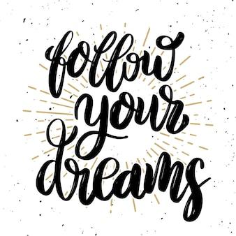 Segui i tuoi sogni citazione di lettere motivazionali disegnate a mano. elemento per poster, biglietto di auguri. illustrazione