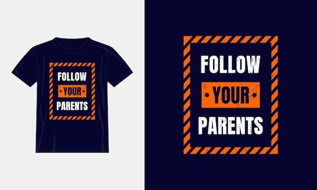 Segui i tuoi genitori cita il design della maglietta