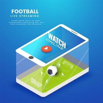 Riproduzione di video in streaming live di calcio sullo schermo dello smartphone 3d per la pubblicità.