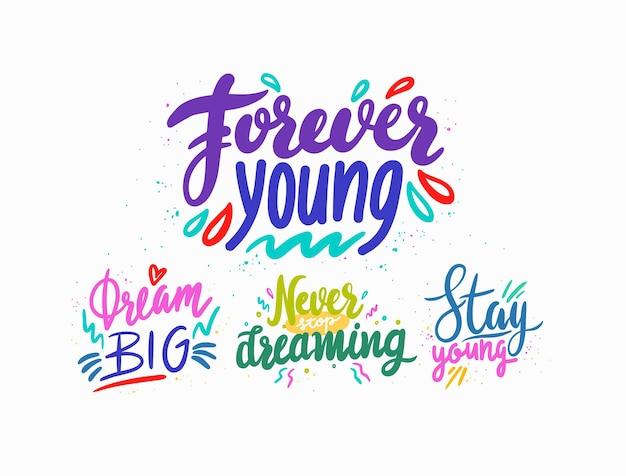 Per sempre giovane, sogna in grande, non smettere mai di sognare, rimani giovane con scritte disegnate a mano o tipografia con elementi scarabocchi colorati. citazioni motivazionali positive, stampe di t-shirt. illustrazione vettoriale, insieme Vettore Premium