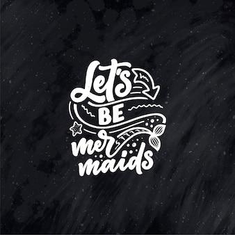 Citazione di lettere disegnate a mano divertenti sulla sirena. frase interessante per la stampa di magliette e poster. slogan ispiratore.