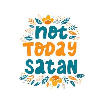 Divertente citazione motivazionale 'not today satan'