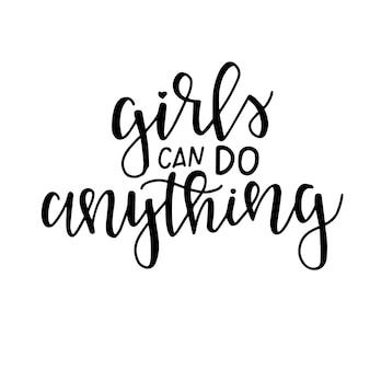 Le ragazze possono fare qualsiasi cosa poster o carte di tipografia disegnati a mano. frase scritta concettuale. disegno calligrafico con lettere a mano.