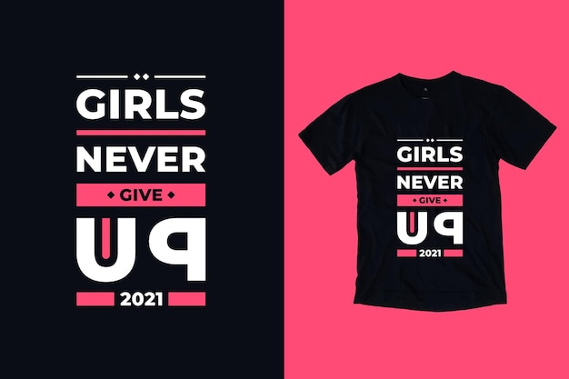 Le ragazze non mollano mai il design della maglietta con citazioni ispiratrici di tipografia moderna