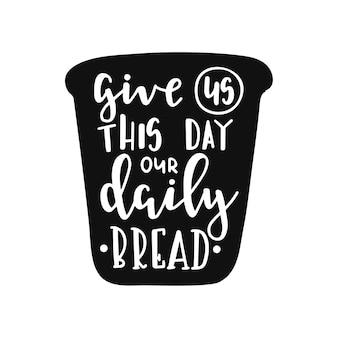 Dacci oggi il nostro pane quotidiano sul poster di tipografia disegnato a mano Vettore Premium