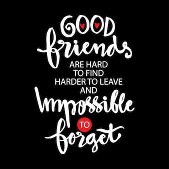 I buoni amici sono difficili da trovare più difficili da lasciare e impossibili da dimenticare. Vettore Premium