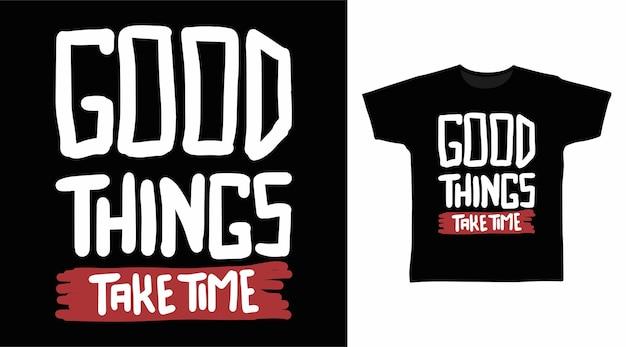 Le cose buone richiedono tempo per la tipografia per i disegni delle magliette