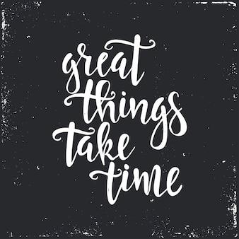 Grandi pensieri richiedono tempo. poster di tipografia disegnati a mano.