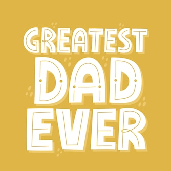 Il più grande papà di sempre. lettering vettoriale disegnato a mano per t-shirt, poster, tazza, carta. concetto di festa del papà felice