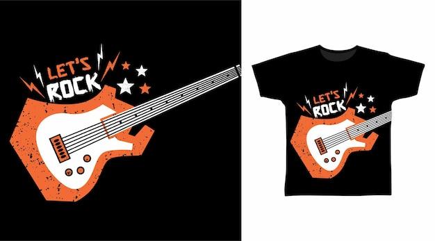 Guitar lets rock t shirt concept design