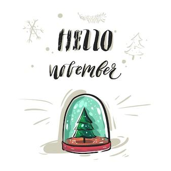 Cartolina d'auguri astratta disegnata a mano o stampa con fase di iscrizione moderna scritta a mano ciao novembre e globo di neve di vetro con albero di natale isolato su priorità bassa bianca.