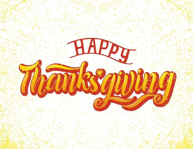 Poster di lettering tipografia happy thanksgiving disegnato a mano. citazione di celebrazione su fondo strutturato per cartolina, icona, logo, distintivo. celebrazione autunnale vettore vintage calligrafia colorato gradiente text
