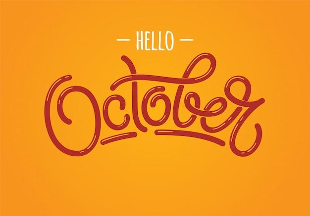 Iscrizione disegnata a mano ciao ottobre su sfondo arancione. tipografia per pubblicità, poster, calendario, carte ecc. Vettore Premium