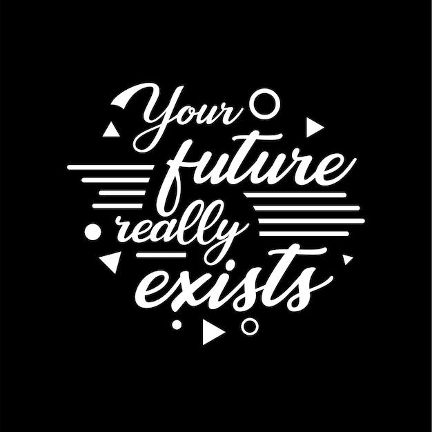 Citazioni di tipografia lettering disegnato a mano. il tuo futuro esiste davvero. disegno vettoriale ispiratore e motivazionale
