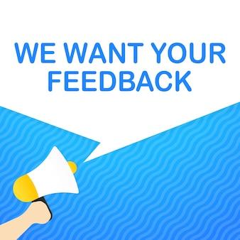 Mano che tiene il megafono con vogliamo il tuo messaggio di feedback in un banner vocale. altoparlante. annuncio. pubblicità. vettore eps 10. isolato su sfondo bianco