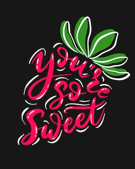 Divertente frase scritta a mano con - sei così dolce - a forma di fragola.