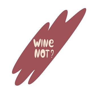 Scritte a mano citazione divertente vino non a forma libera icona testo positivo per bottiglia di vetro