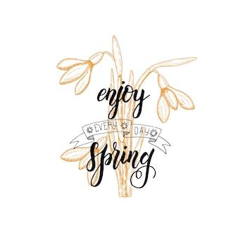 Lettering fatto a mano: goditi la primavera ogni giorno. bucaneve disegnati a mano dell'annata. schizzo.