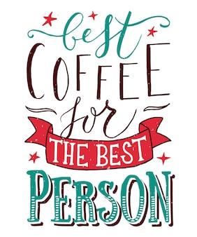 Il miglior caffè per la persona migliore è stato disegnato a mano come poster, badge/icona. cartolina, poster, carta, invito, volantino, modello di banner. tipografia di lettering citazione romantica. progettazione di ristoranti/caffetterie