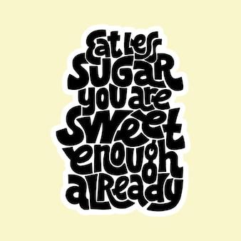 Citazione scritta a mano mangia meno zucchero sei già abbastanza dolce