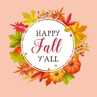 Happy fall you all card con fogliame autunnale di acero, quercia, olmo, castagno, zucca, grano e bacche autunnali.