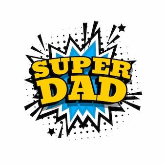Felice giorno del papà. super papà