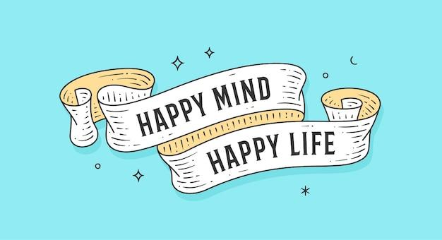 Happy mind happy life. nastro vintage vecchia scuola, cartolina d'auguri retrò con nastro, testo happy life.