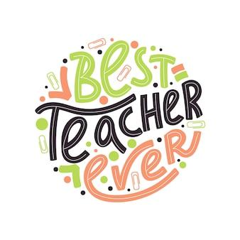 Felice giorno degli insegnanti illustrazione tipografia miglior insegnante di sempre frase di saluto