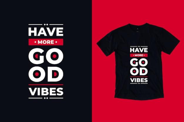 Avere più buone vibrazioni tipografia moderna citazioni ispiratrici design della maglietta