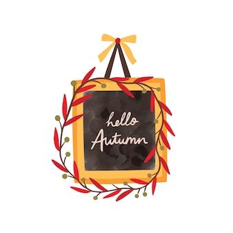 Ciao modello di vettore di telaio piatto autunno. cartolina d'auguri, elemento decorativo di design cartolina. lavagna con l'iscrizione e l'illustrazione disegnata a mano della corona delle foglie isolata.