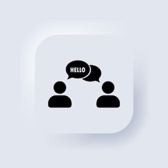 Ciao. persone che parlano. icona della finestra di dialogo. conversazione, utente di comunicazione con fumetti. chatta, parla segno, parla icona. pulsante web dell'interfaccia utente bianco neumorphic ui ux. neumorfismo. vettore eps 10.