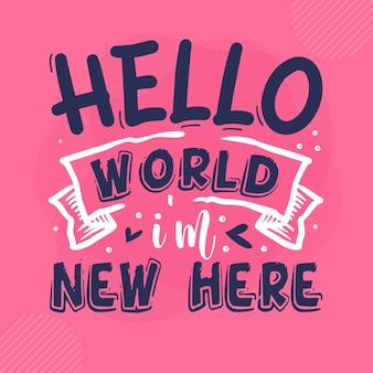 Ciao mondo, sono nuovo qui lettering premium vector design