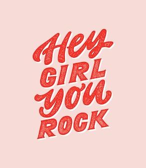 Ehi ragazza sei rock citazione motivazionale girly disegnata a mano citazione di capo ragazza femminismo