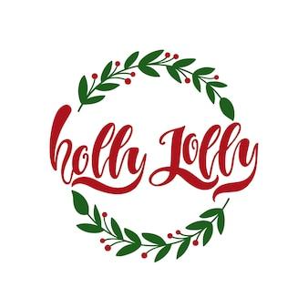 Calligrafia scritta a mano holly jolly con ghirlanda. illustrazione vettoriale di vacanza isolata.
