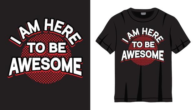 Sono qui per essere un fantastico design di lettere per t-shirt