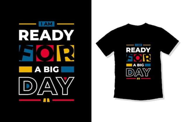 Sono pronto per il design della maglietta con citazioni moderne di un grande giorno
