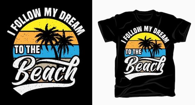 Seguo il mio sogno per il design tipografico della spiaggia per la maglietta