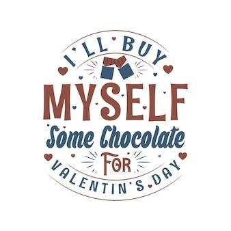 Mi comprerò del cioccolato per san valentino, design di san valentino per gli amanti del cioccolato