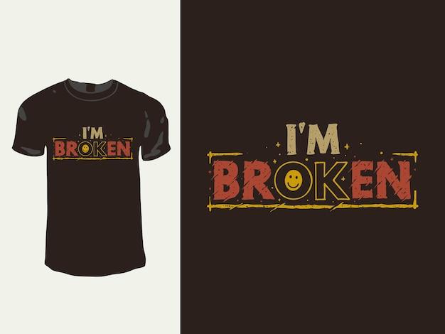 I'm broken words t shirt design