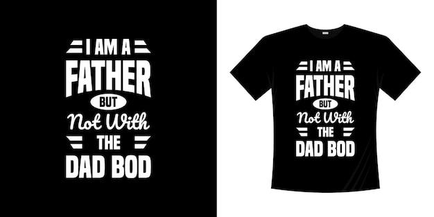 Sono un padre, ma non con il design della maglietta di papà bod. frasi per la festa del papà della camicia del papà