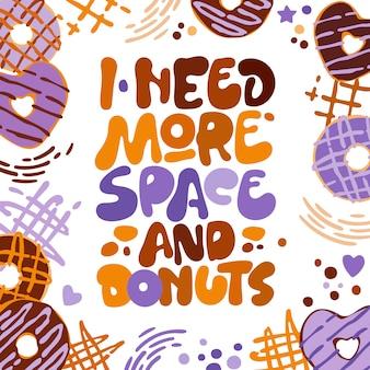 Ho bisogno di più spazio e dessert - frase scritta divertente.