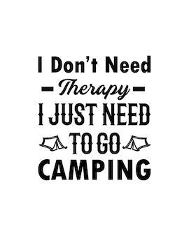 Non ho bisogno di terapia, ho solo bisogno di andare in campeggio. tipografia disegnata a mano