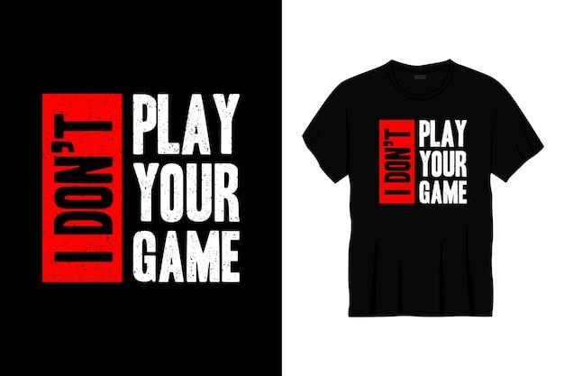 Non gioco il design della t-shirt tipografica del tuo gioco