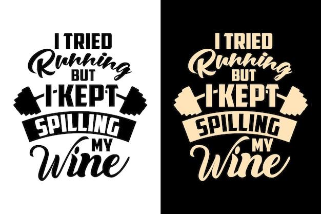 Ho provato a correre ma ho continuato a versare la mia maglietta fitness con scritte in palestra tipografia allenamento vino